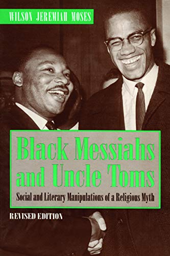 Black Messiahs and Uncle Toms: Social and Literary Manipulations of a Religious Myth: Moses, Wilson...
