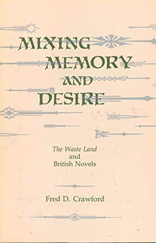 Mixing Memory and Desire: The Waste Land and British Novels (0271003081) by Fred Crawford