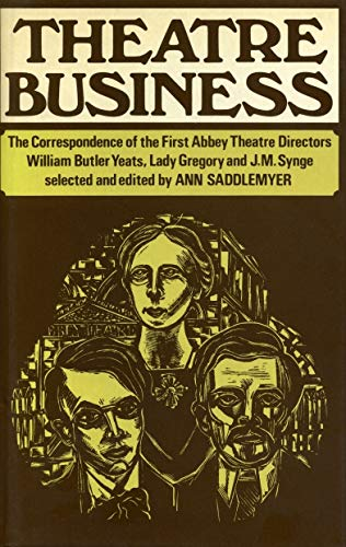 Theatre Business: The Correspondence of the First Abbey Theatre Directors: William Butler Yeats, Lady Gregory and J.M. Synge (9780271003092) by Saddlemyer, Ann