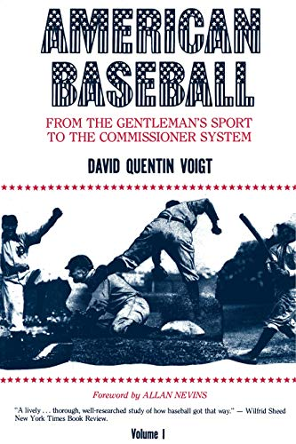 American baseball: Volume I: From the Gentleman's Sport to the commissioner system: Voigt, ...