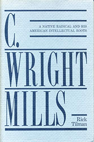 9780271003603: C. Wright Mills: A Native Radical and His American Intellectual Roots