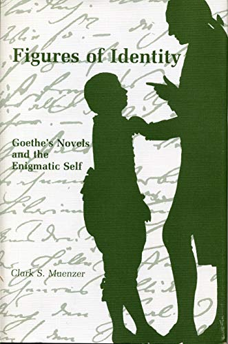 9780271003610: Figures of Identity: Goethe's Novels and the Enigmatic Self (Penn State Series in German Literature) (The Penn State series in German literature)