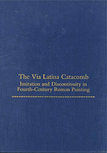 9780271003894: The Via Latina Catacomb: Imitation and Discontinuity in Fourth-Century Roman Painting (Monographs on the Fine Arts) (College Art Association Monograph)