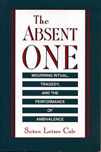 9780271003917: The Absent One: Mourning Ritual, Tragedy, and the Performance of Ambivalence