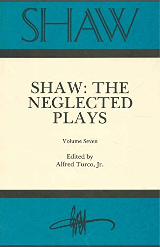 Shaw: The Neglected Plays (v. 7) (Shaw: The Annual of Bernard Shaw Studies) (0271004924) by Alfred Turco Jr.