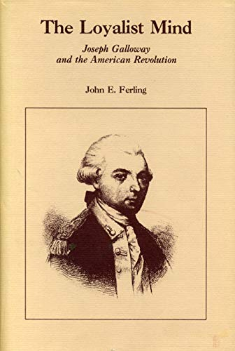 The Loyalist Mind: Joseph Galloway and the American Revolution.