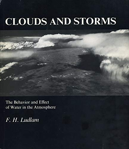 Clouds and Storms : The Behavior and Effect of Water in the Atmosphere: Ludlam, F. H.