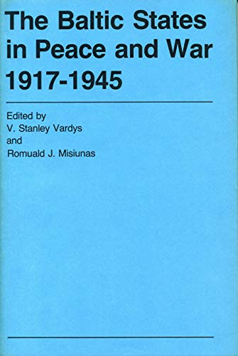 The Baltic States in Peace and War, 1917-1945: Vytas Stanley Vardys; Romuald J. Misiunas