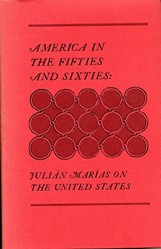 America in the Fifties and Sixties: Julian Marias on the United States: Marias, Julian