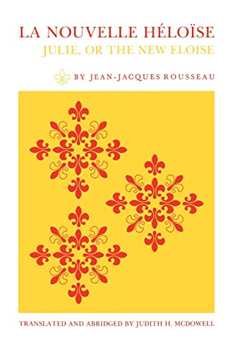 9780271006024: La Nouvelle Héloïse: Julie, or the New Eloise : Letters of Two Lovers, Inhabitants of a Small Town at the Foot of the Alps