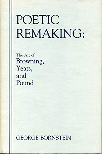 9780271006208: Poetic Remaking: The Art of Browning, Yeats, and Pound
