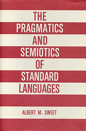 The Pragmatics and Semiotics of Standard Languages: Sweet, Albert M.