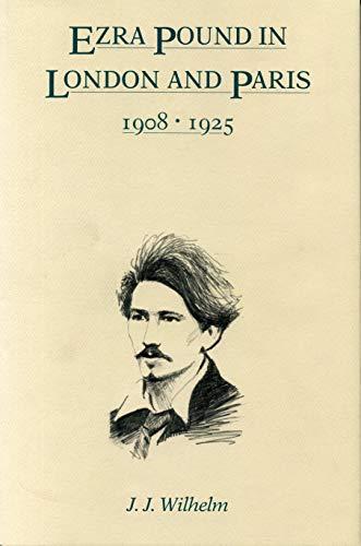 Ezra Pound in London and Paris 1908-1925: Wilhelm, James J.