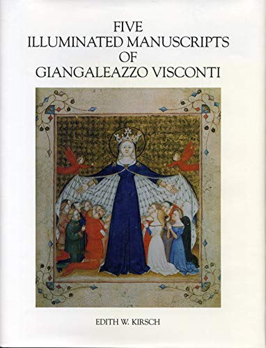 Five Illuminated Manuscripts of Giangaleazzo Visconti (College Art Association Monograph): Kirsch, ...