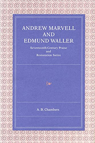 Andrew Marvell And Edmund Waller Seventeenth Century Praise And Restoration Satire: Chambers, A B