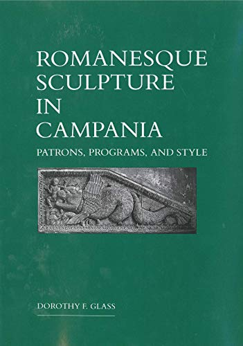 Romanesque Sculpture in Campania: Patrons, Programs, and Style: Glass, Dorothy F.