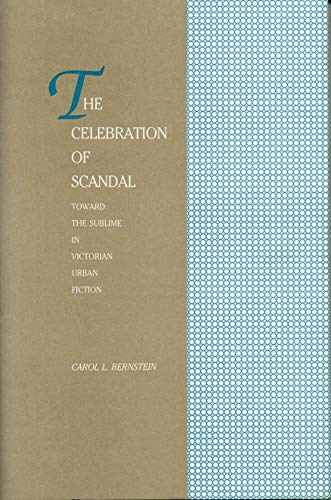 THE CELEBRATION OF SCANDAL Toward the Sublime in Victorian Urban Fiction