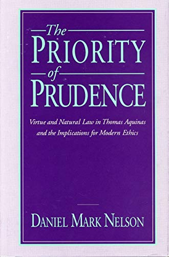 9780271007786: The Priority of Prudence: Virtue and Natural Law in Thomas Aquinas and the Implications for Modern Ethics