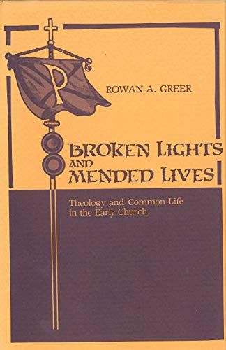 9780271007861: Broken Lights and Mended Lives: Theology and Common Life in the Early Church