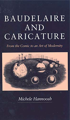 9780271008042: Baudelaire and Caricature: From the Comic to an Art of Modernity