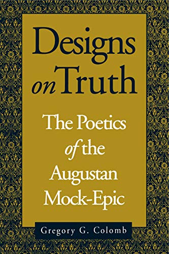 Designs on Truth: The Poetics of the Augustan Mock-Epic: Colomb, Gregory