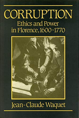 Corruption: Ethics and Power in Florence, 1600?1770
