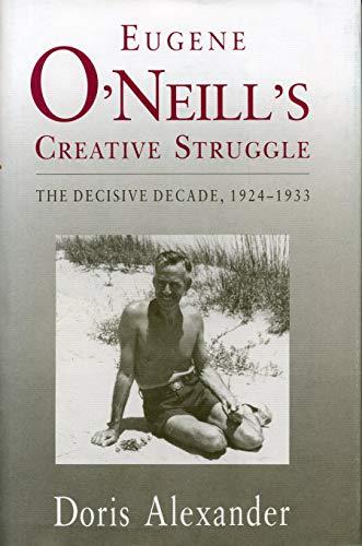 9780271008134: Eugene O'Neill's Creative Struggle: The Decisive Decade, 1924-1933
