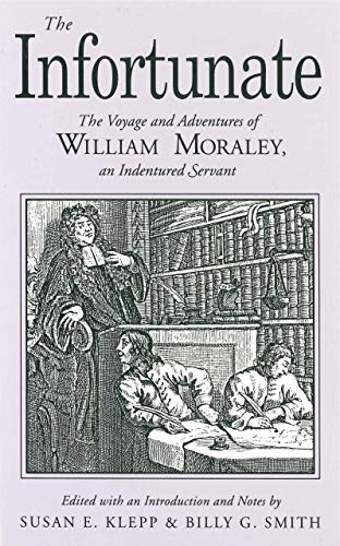9780271008288: The Infortunate: The Voyage and Adventures of William Moraley, an Indentured Servant