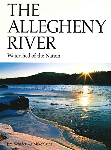 The Allegheny River: Watershed of the Nation (A Keystone Book) (Keystone Books): Jim Schafer; Mike ...