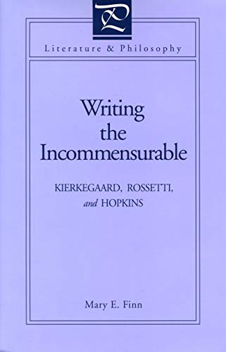 Writing the Incommensurable: Kierkegaard, Rossetti, and Hopkins: Finn, Mary
