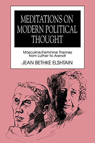 Meditations on Modern Political Thought: Masculine/Feminine Themes from Luther to Arendt (Women and Politics.) (0271008644) by Jean Bethke Elshtain