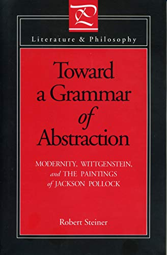 Toward a Grammar of Abstraction: Modernity, Wittgenstein and the Paintings of Jackson Pollock (Mint...