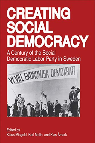 9780271008684: Creating Social Democracy: Century of the Social Democratic Labor Party in Sweden