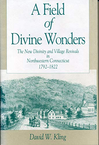 9780271009063: A Field of Divine Wonders: The New Divinity and Village Revivals in Northwestern Connecticut 1792-1822 (The Kenneth Scott Latourette Prize in Religi) Prize in Religion and Modern Literature