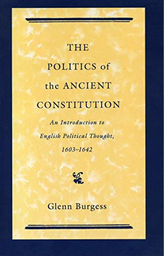 The Politics of the Ancient Constitution: An: Burgess, Glenn