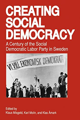 9780271009315: Creating Social Democracy: A Century of the Social Democratic Labor Party in Sweden