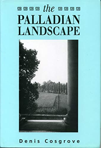 9780271009421: The Palladian Landscape: Geographical Change and Its Cultural Representations in Sixteenth-Century Italy