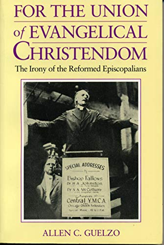 For the Union of Evangelical Christendom: The Irony of the Reformed Episcopalians: Guelzo, Allen
