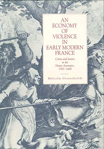 An Economy of Violence in Early Modern France Crime and Justice in the Haute Auvergne 1587-1664