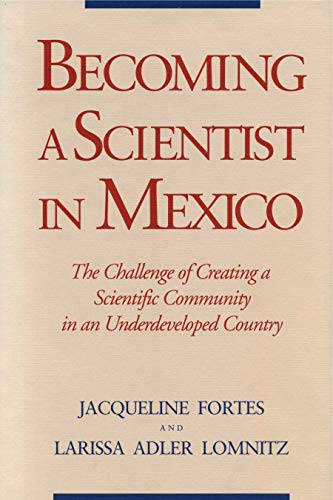 9780271010182: Becoming a Scientist in Mexico: The Challenge of Creating a Scientific Community in an Underdeveloped Country