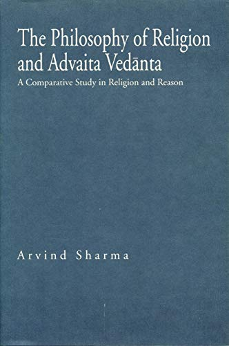 The Philosophy of Religion and Advaita Vedanta: A Comparative Study in Religion and Reason,