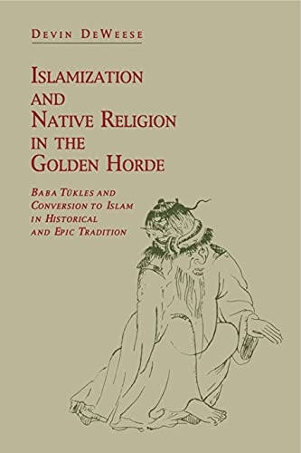 9780271010731: Islamization and Native Religion in the Golden Horde: Baba Tukles and Conversion to Islam in Historical and Epic Tradition