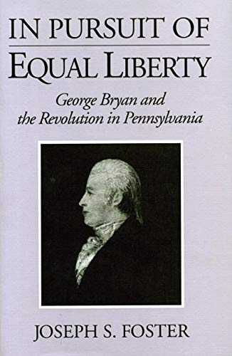 In pursuit of equal liberty : George Bryan and the Revolution in Pennsylvania.: Foster, Joseph S.