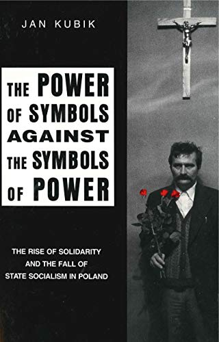 9780271010830: The Power of Symbols Against the Symbols of Power: The Rise of Solidarity and the Fall of State Socialism in Poland