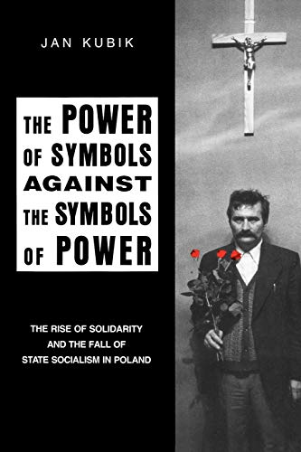 9780271010847: Power of Symbols Against the Symbols of Power: The Rise of Solidarity and the Fall of State Socialism in Poland