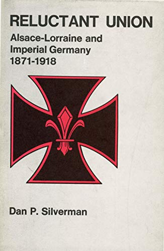 9780271011110: Reluctant Union: Alsace-Lorraine and Imperial Germany, 1871-1918