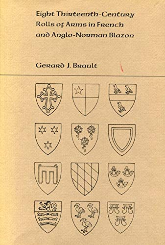 9780271011158: Eight Thirteenth Century Rolls of Arms in French and Anglo- Norman Blazon