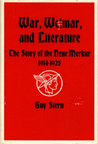 War, Weimar, and Literature: The Story of the Neue Merker 1914-1925.: STERN, GUY