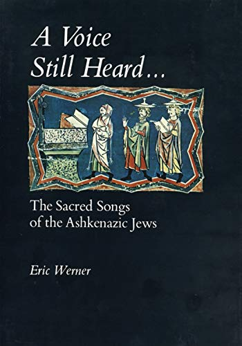 A Voice Still Heard: The Sacred Songs of the Ashkenazic Jews: Werner, Eric