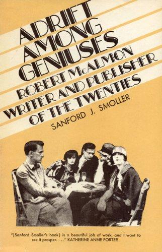 Adrift Among Geniuses; Robert McAlmon, Writer and: Sanford J. Smoller